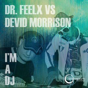 Dr Feelx vs Devid Morrison - I'm a DJ