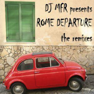 DJ MFR - Rome Departure Remix